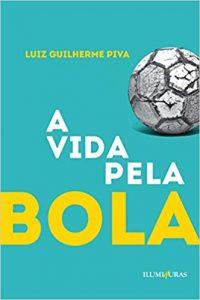 A Vida Pela Bola (Luiz Guilherme Piva)