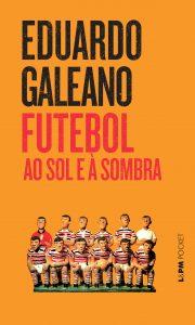 Futebol ao Sol e à Sombra (Eduardo Galeano)