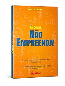 Na Dúvida, Não Empreenda! São Paulo, sexta-feira 25 de outubro de 2019   7 Autor: Fabio Rodrigues Editora: Migalhas Preço: R$ 21,90 (e-book); R$ 29 (físico)
