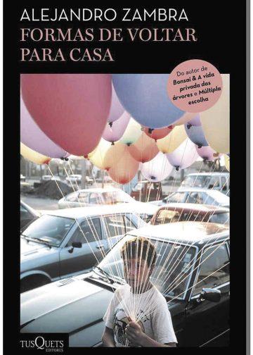 Formas de Voltar Para Casa Alejandro Zambra Tradução: José Geraldo Couto Editora: Tusquets (160 páginas; R$ 29)