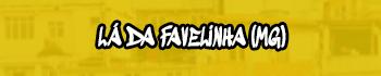 Lá da Favelinha (MG)